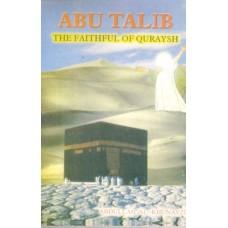 ABU TALIB THE FAITHFUL OF QURAYSH