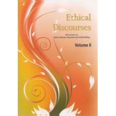 ETHICAL DISCOURCES 40 LECTURES ON ISLAMIC MORALS, ETHIQUETTE AND SELF BUILDING