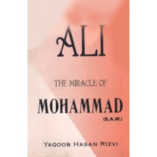 ALI THE MIRACLE OF MOHAMMAD (S.A.W)