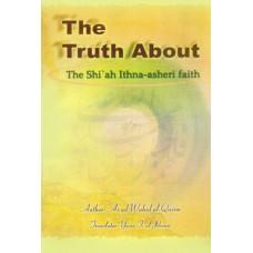 THE TRUTH ABOUT THE SHI'AH ITHNA-ASHERI FAITH