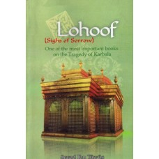 LOHOOF (SIGHA OF SORROW) ONE OF THE MOST IMPORTANT BOOKS ON THE TRAGEDY OF KARBALA
